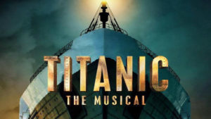 Titanic, The Musical @ Incanto Vallarta | Puerto Vallarta | Jalisco | Mexico
